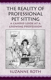 The Reality of Professional Pet Sitting ebook by Suzanne M. Roth