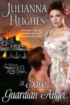 To Save a Guardian Angel ebook by Julianna Hughes