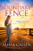 The Boundary Fence (A Woodlea Novel, #7) ebook by Alissa Callen
