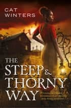 The Steep and Thorny Way ebook by Cat Winters