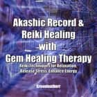 Akashic Record & Reiki Healing with Gem Healing Therapy: Reiki Techniques for Relaxation, Release Stress, Enhance Energy audiobook by Greenleatherr