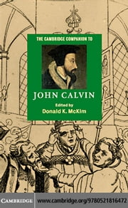Cambridge Companion to John Calvin ebook by McKim, Donald K.