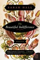 The Beautiful Indifference - Stories eBook by Sarah Hall