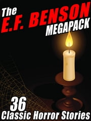 The E.F. Benson MEGAPACK ® - 36 Classic Horror Stories ebook by E.F. Benson