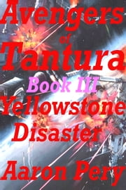 Avengers of Tantura: Yellowstone Disaster ebook by Aaron Pery