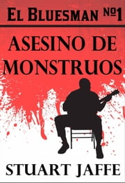 El Bluesman #1 - Asesino De Monstruos ebook by Stuart Jaffe