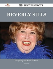 Beverly Sills 108 Success Facts - Everything you need to know about Beverly Sills ebook by Jane Curry