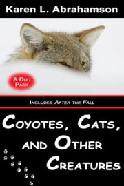 Coyotes, Cats and Other Creatures ebook by Karen L. Abrahamson