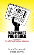 From Pitch to Published - How to Sell Your Article Ideas to Magazines ebook by Diana Burrell, Linda Formichelli