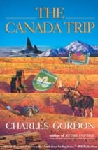 The Canada Trip ebook by Charles Gordon