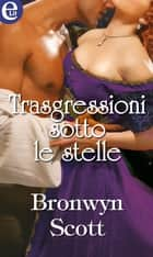 Trasgressioni sotto le stelle ebook by Bronwyn Scott