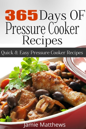365 Days of Pressure Cooker Recipes ebook by Jamie Matthews