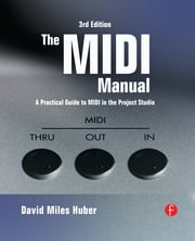 The MIDI Manual - A Practical Guide to MIDI in the Project Studio ebook by David Miles Huber