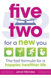 Five Two for a New You - The Fast Formula for a Happier, Healthier Life ebook by Janet Menzies