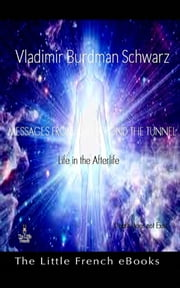 Messages From And Beyond The Tunnel - Death does not exist ebook by Vladimir Burdman Schwarz