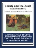 Beauty and the Beast - Illustrated Edition ebook by Gabrielle-Suzanne Barbot de Villeneuve