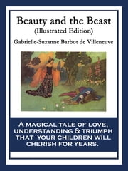Beauty and the Beast - (Illustrated Edition) ebook by Gabrielle-Suzanne Barbot de Villeneuve