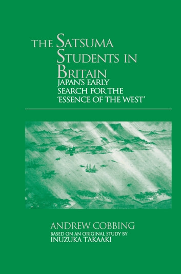 The Satsuma Students in Britain - Japan's Early Search for the essence of the West' ebook by Andrew Cobbing