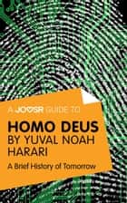 A Joosr Guide to... Homo Deus by Yuval Noah Harari: A Brief History of Tomorrow ebook by Joosr