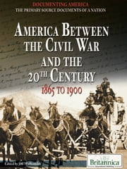America Between the Civil War and the 20th Century - 1865 to 1900 ebook by Britannica Educational Publishing,Wallenfeldt,Jeff