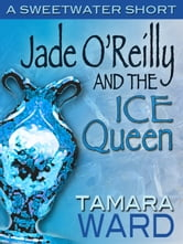 Jade O'Reilly and the Ice Queen - A Sweetwater Short ebook by Tamara Ward