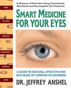 Smart Medicine for Your Eyes ebook by Jeffrey  Anshel, OD