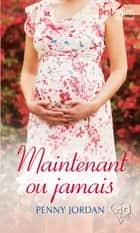 Maintenant ou jamais ebook by Penny Jordan