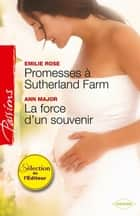 Promesses à Sutherland Farm - La force d'un souvenir ebook by Emilie Rose, Ann Major