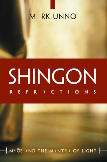 Shingon Refractions - Myoe and the Mantra of Light ebook by Mark Unno