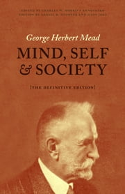 Mind, Self, and Society - The Definitive Edition ebook by George Herbert Mead,Hans Joas,Daniel R. Huebner