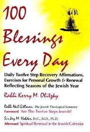100 Blessings Every Day - Daily Twelve Step Recovery Affirmations, Exercises for Personal Growth & Renewal Reflecting Seasons of the Jewish Year ebook by Rabbi Kerry M. Olitzky,Rabbi Neil Gillman, PhD,Jay M. Holder, D.C., C.Ad., Ph.D.,Rabbi James Stone Goodman,Danny Siegel,Rabbi Gordon Tucker, PhD