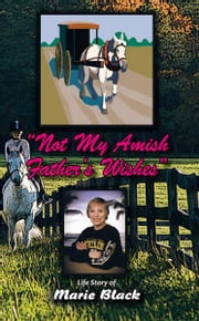 Not My Amish Fathers Wishes ebook by Marie Black