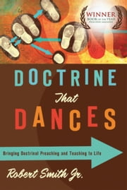 Doctrine That Dances - Bringing Doctrinal Preaching and Teaching to Life ebook by Robert Smith