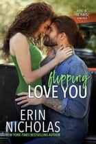 Flipping Love You ebook by Erin Nicholas