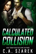Calculated Collision eBook by C.A. Szarek