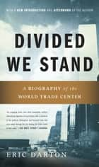 Divided We Stand - A Biography Of New York's World Trade Center ebook by