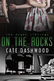 On The Rocks - The Dugan Siblings, #2 ebook by Cate Dashwood