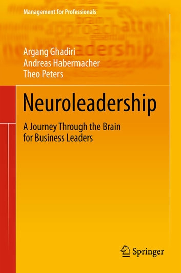 Neuroleadership - A Journey Through the Brain for Business Leaders ebook by Argang Ghadiri,Andreas Habermacher,Theo Peters