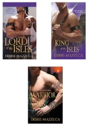 Debbie Mazzuca Bundle: Lord of the Isles, Warrior of the Isles & King of the Isl es ebook by Debbie Mazzuca