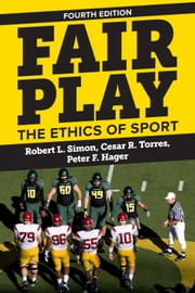 Fair Play - The Ethics of Sport ebook by Robert L. Simon,Cesar R. Torres,Peter F. Hager