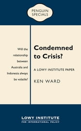 Condemned to Crisis: A Lowy Institute Paper - Penguin Specials ebook by Ken Ward
