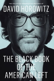 The Black Book of the American Left - The Collected Conservative Writings of David Horowitz ebook by David Horowitz