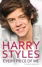 Harry Styles - Every Piece of Me ebook by Louisa Jepson