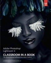 Adobe Photoshop Lightroom 4 Classroom in a Book ebook by . Adobe Creative Team