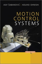 Motion Control Systems ebook by Asif Sabanovic,Kouhei Ohnishi