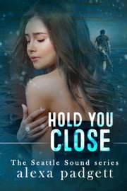 Hold You Close ebook by Alexa Padgett