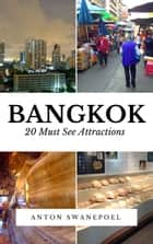 Bangkok: 20 Must See Attractions ebook by Anton Swanepoel