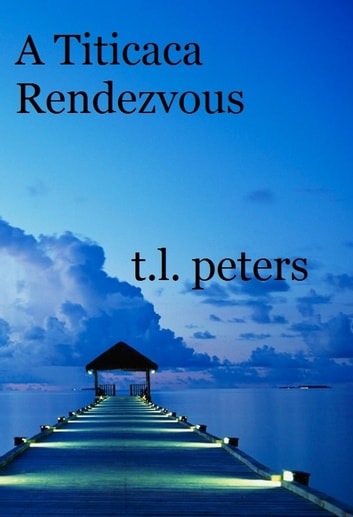 A Titicaca Rendezvous ebook by T.L. Peters