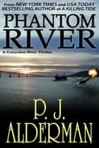 Phantom River - Columbia River Thrillers, #2 ebook by P. J. Alderman