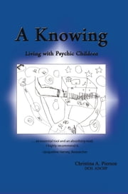 A Knowing - Living with Psychic Children ebook by Christina A. Pierson